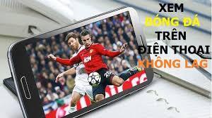Cập nhật link xem bóng đá mới nhất, mượt nhất trên điện thoại (2)